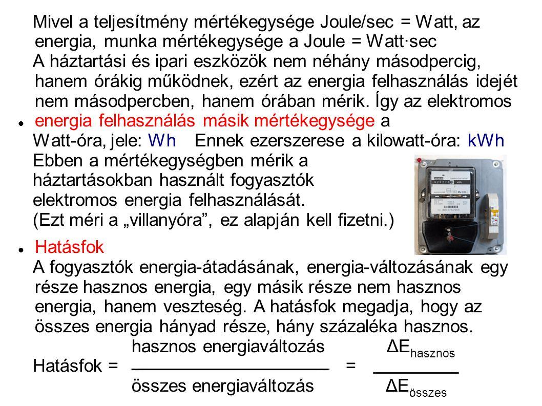 Mivel a teljesítmény mértékegysége Joule/sec = Watt, az energia, munka mértékegysége a Joule = Watt·sec
