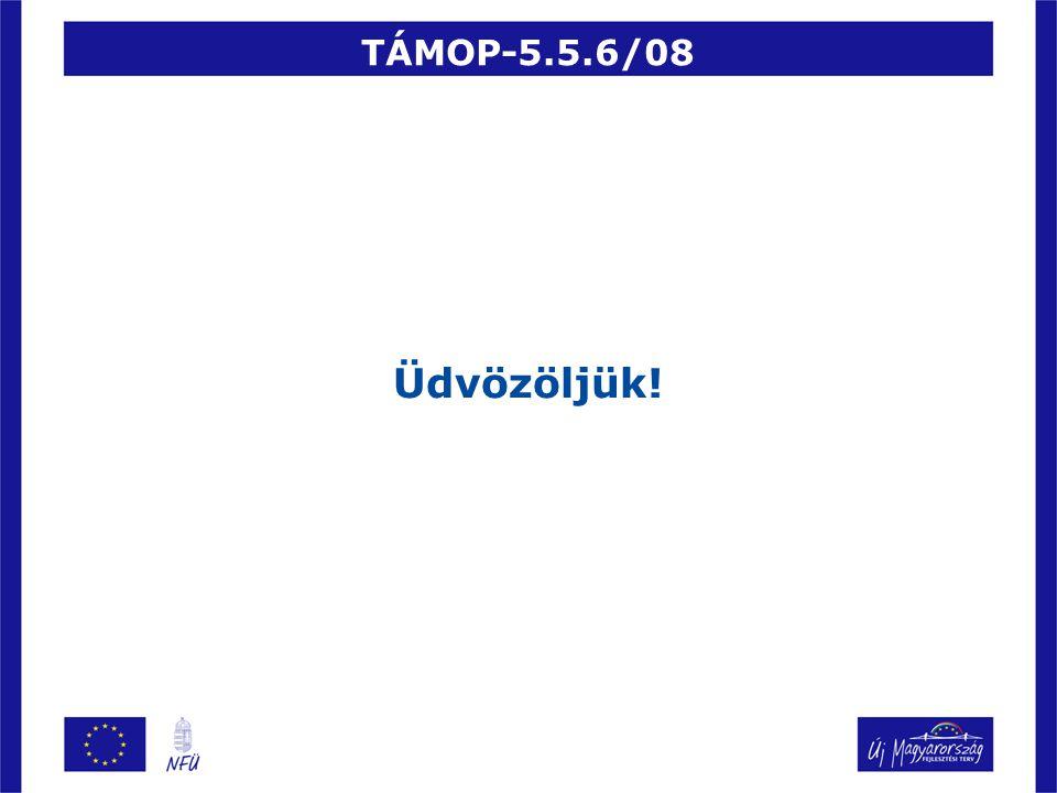 TÁMOP-5.5.6/08 Üdvözöljük!