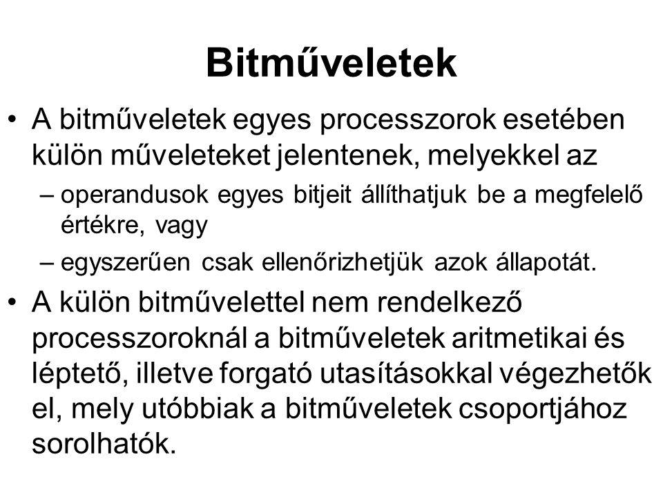 Bitműveletek A bitműveletek egyes processzorok esetében külön műveleteket jelentenek, melyekkel az.