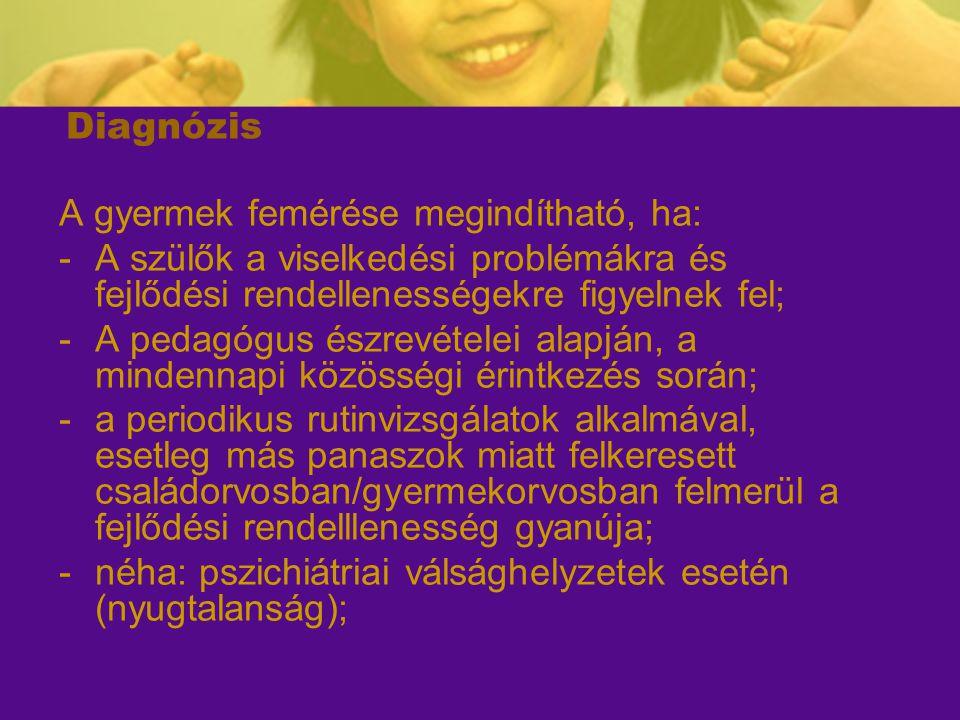 Diagnózis A gyermek femérése megindítható, ha: A szülők a viselkedési problémákra és fejlődési rendellenességekre figyelnek fel;