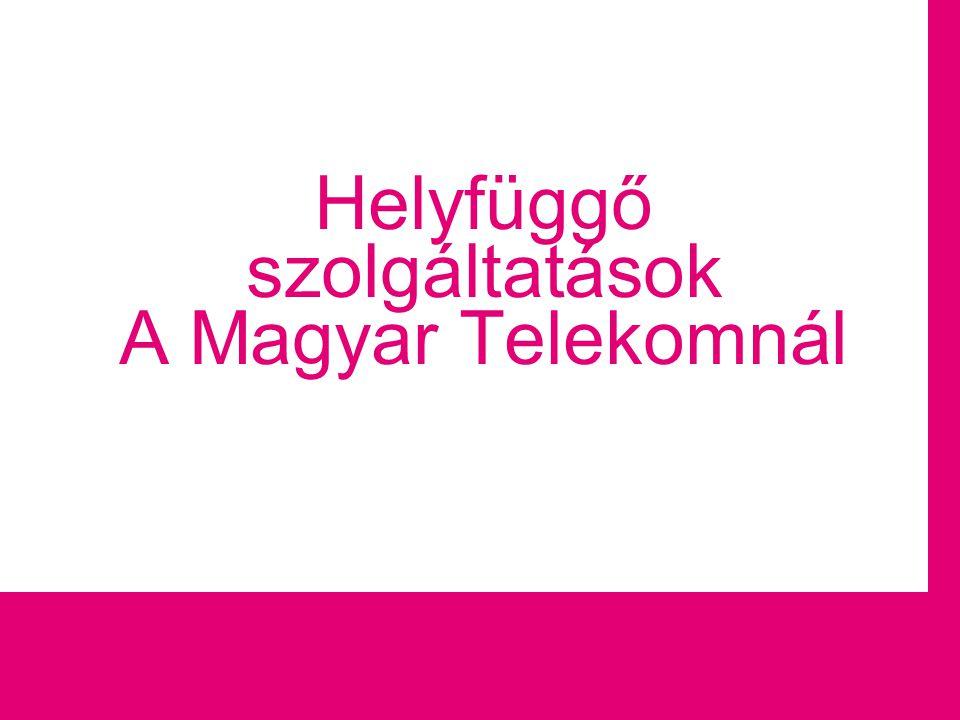 Helyfüggő szolgáltatások A Magyar Telekomnál