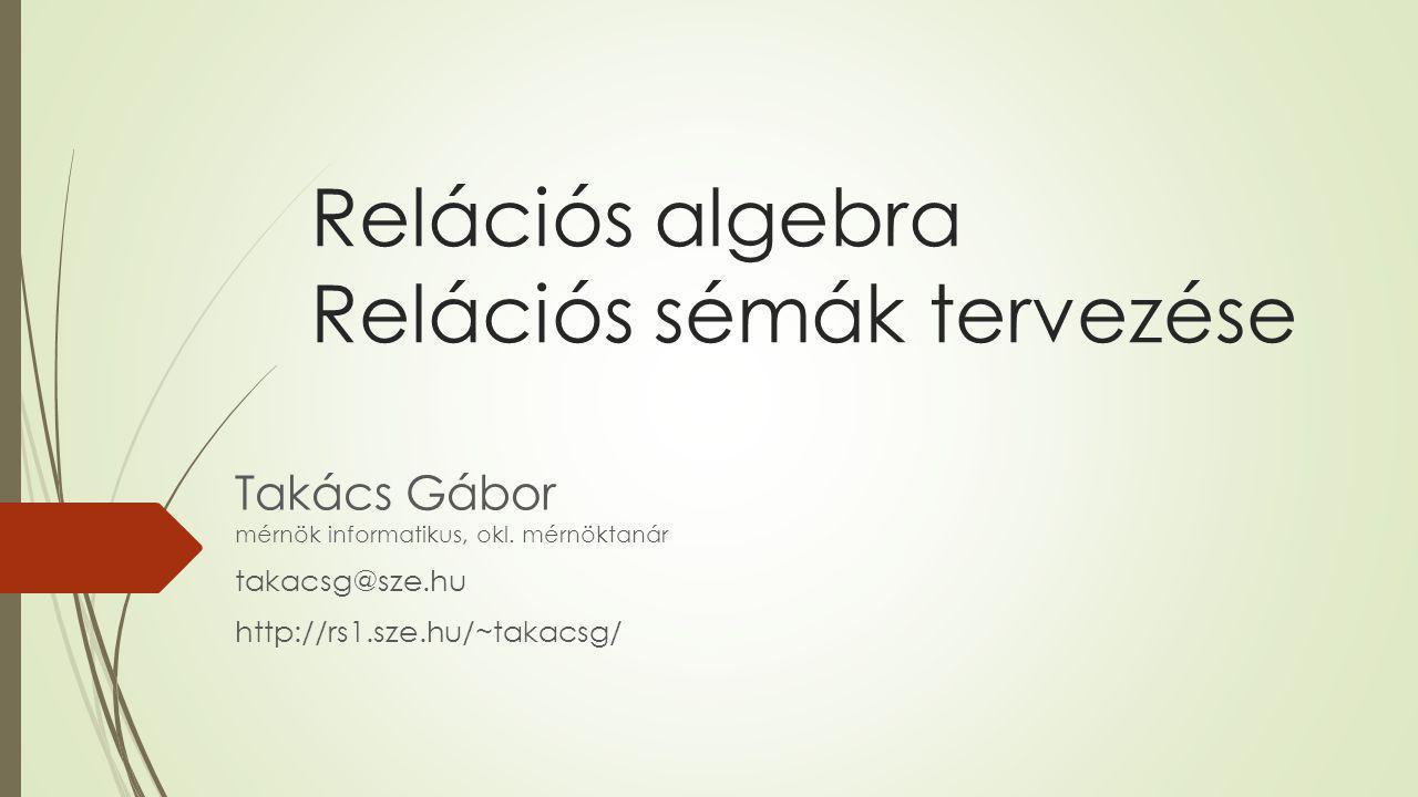 Relációs algebra Relációs sémák tervezése