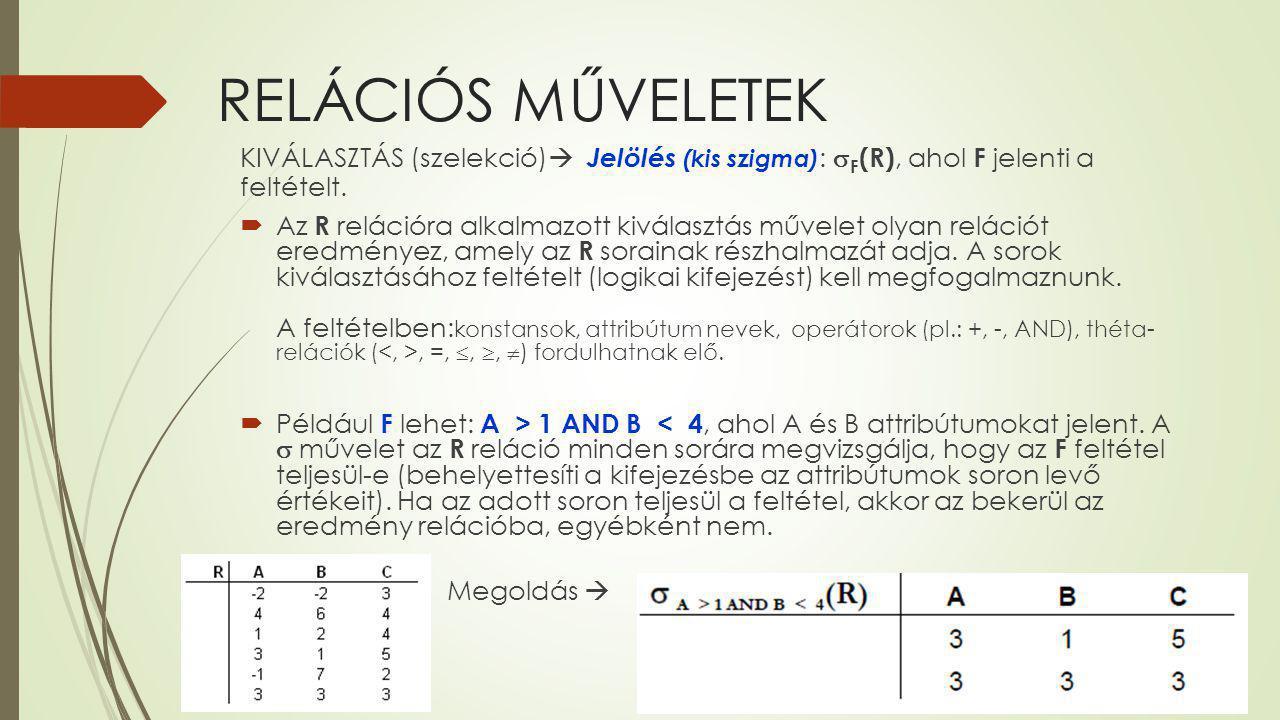 RELÁCIÓS MŰVELETEK KIVÁLASZTÁS (szelekció) Jelölés (kis szigma): F(R), ahol F jelenti a feltételt.