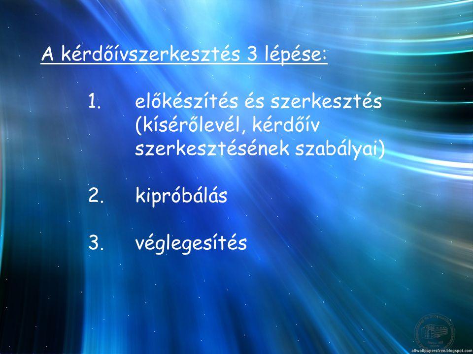 A kérdőívszerkesztés 3 lépése:. 1. előkészítés és szerkesztés