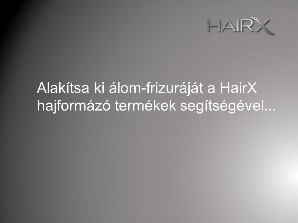 Alakítsa ki álom-frizuráját a HairX hajformázó termékek segítségével...