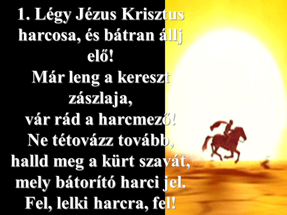 1. Légy Jézus Krisztus harcosa, és bátran állj elő
