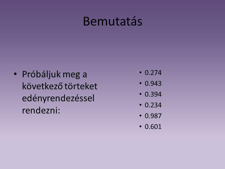 Bemutatás Próbáljuk meg a következő törteket edényrendezéssel rendezni: 0.274. 0.943. 0.394. 0.234.