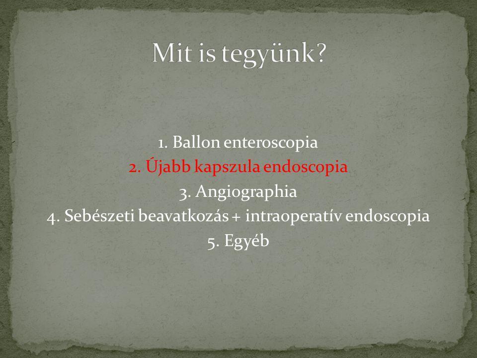Mit is tegyünk 1. Ballon enteroscopia 2. Újabb kapszula endoscopia