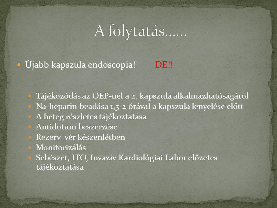 A folytatás…… Újabb kapszula endoscopia! DE!!