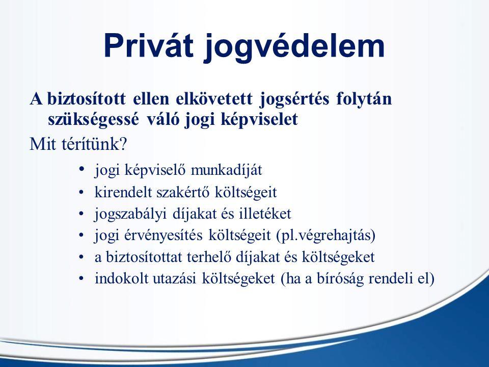 Privát jogvédelem A biztosított ellen elkövetett jogsértés folytán szükségessé váló jogi képviselet.