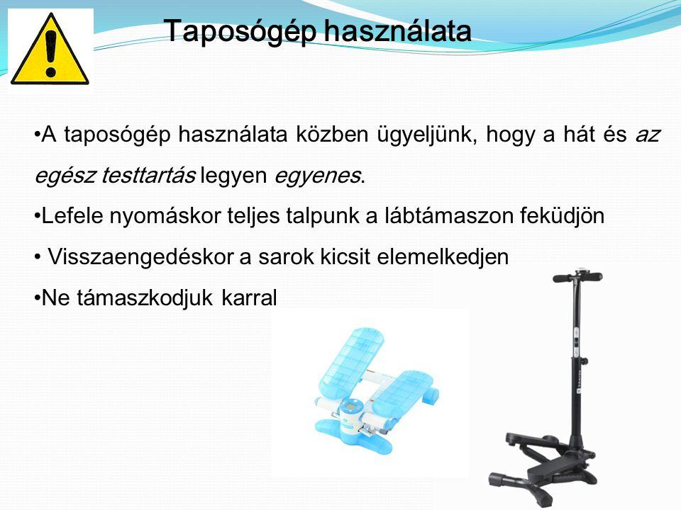 Taposógép használata A taposógép használata közben ügyeljünk, hogy a hát és az egész testtartás legyen egyenes.