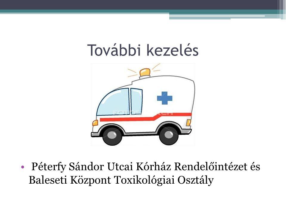 További kezelés Péterfy Sándor Utcai Kórház Rendelőintézet és Baleseti Központ Toxikológiai Osztály.