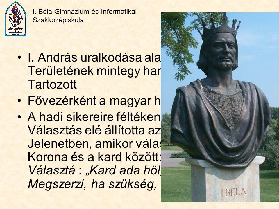 I. András uralkodása alatt az ország Területének mintegy harmada uralma alá Tartozott