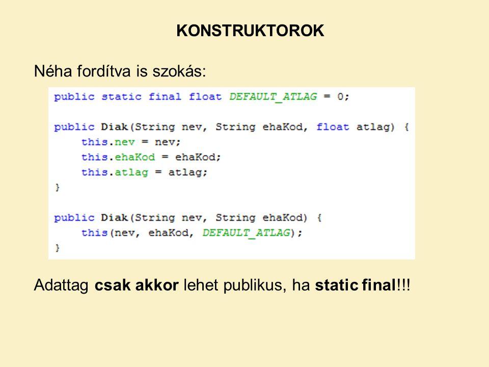 KONSTRUKTOROK Néha fordítva is szokás: Adattag csak akkor lehet publikus, ha static final!!!