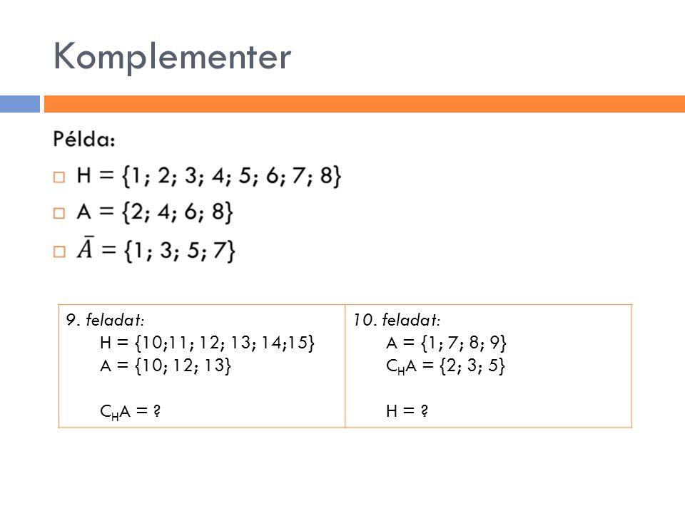 Komplementer 9. feladat: H = {10;11; 12; 13; 14;15} A = {10; 12; 13}