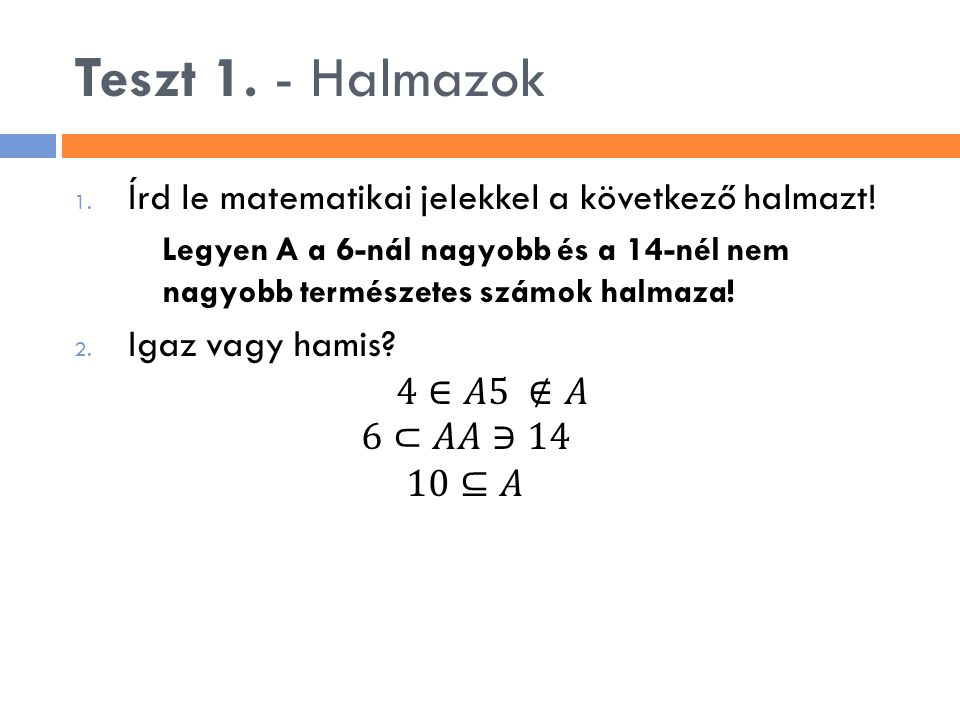 Teszt 1. - Halmazok Írd le matematikai jelekkel a következő halmazt!