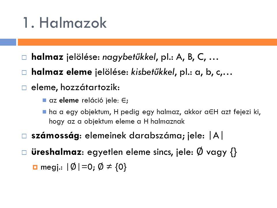 1. Halmazok halmaz jelölése: nagybetűkkel, pl.: A, B, C, …