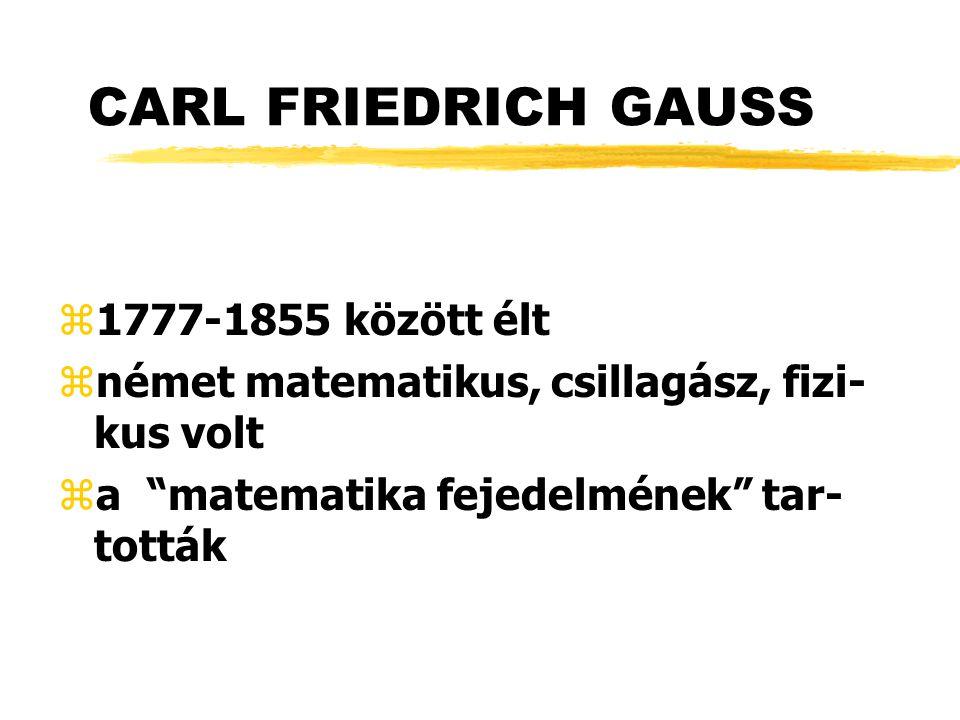 CARL FRIEDRICH GAUSS 1777-1855 között élt