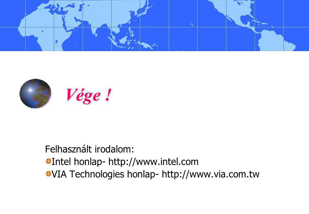 Vége ! Felhasznált irodalom: Intel honlap- http://www.intel.com