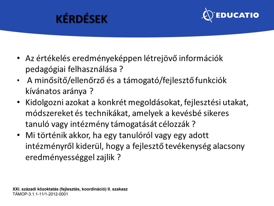 KÉRDÉSEK Az értékelés eredményeképpen létrejövő információk pedagógiai felhasználása