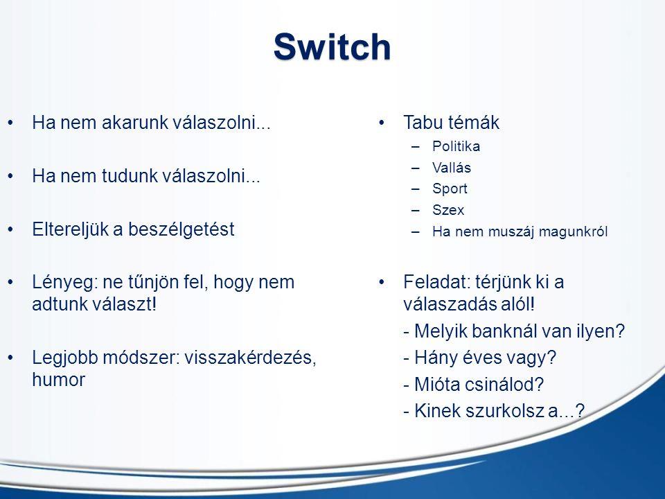 Switch Ha nem akarunk válaszolni... Ha nem tudunk válaszolni...