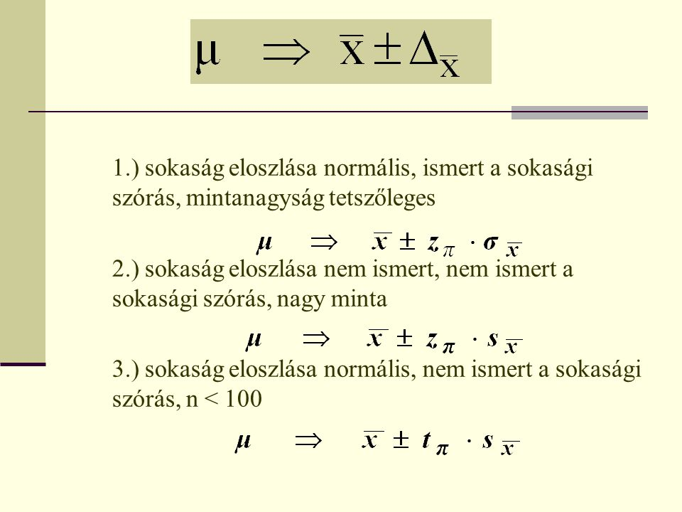 1.) sokaság eloszlása normális, ismert a sokasági szórás, mintanagyság tetszőleges 2.) sokaság eloszlása nem ismert, nem ismert a sokasági szórás, nagy minta 3.) sokaság eloszlása normális, nem ismert a sokasági szórás, n < 100