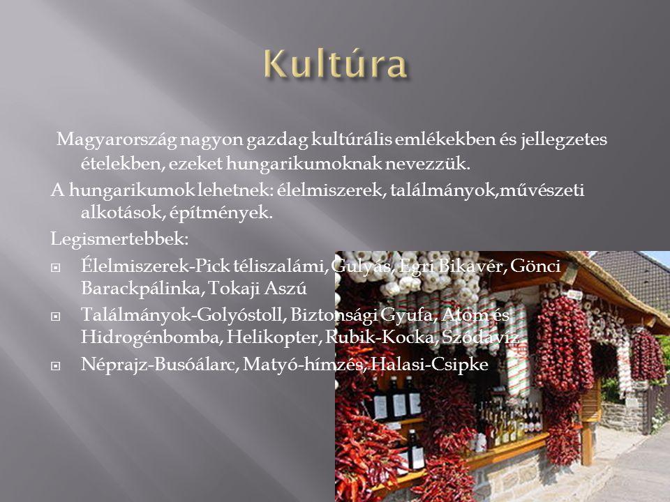 Kultúra Magyarország nagyon gazdag kultúrális emlékekben és jellegzetes ételekben, ezeket hungarikumoknak nevezzük.