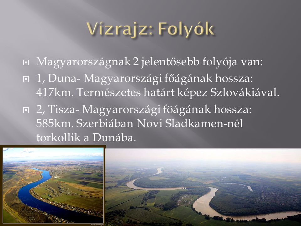 Vízrajz: Folyók Magyarországnak 2 jelentősebb folyója van:
