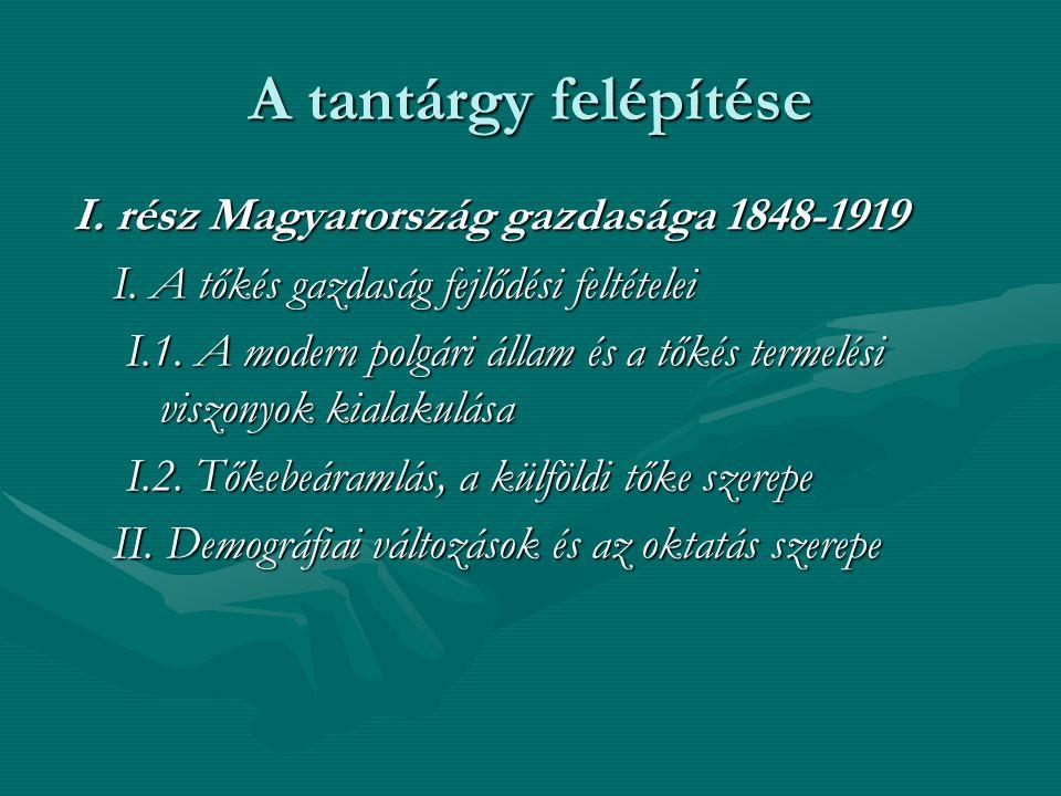 A tantárgy felépítése I. rész Magyarország gazdasága 1848-1919