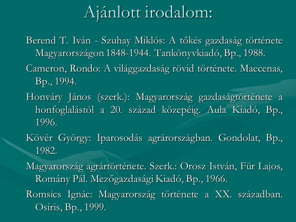Ajánlott irodalom: Berend T. Iván - Szuhay Miklós: A tőkés gazdaság története Magyarországon 1848-1944. Tankönyvkiadó, Bp., 1988.