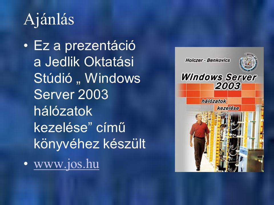 """Ajánlás Ez a prezentáció a Jedlik Oktatási Stúdió """" Windows Server 2003 hálózatok kezelése című könyvéhez készült."""