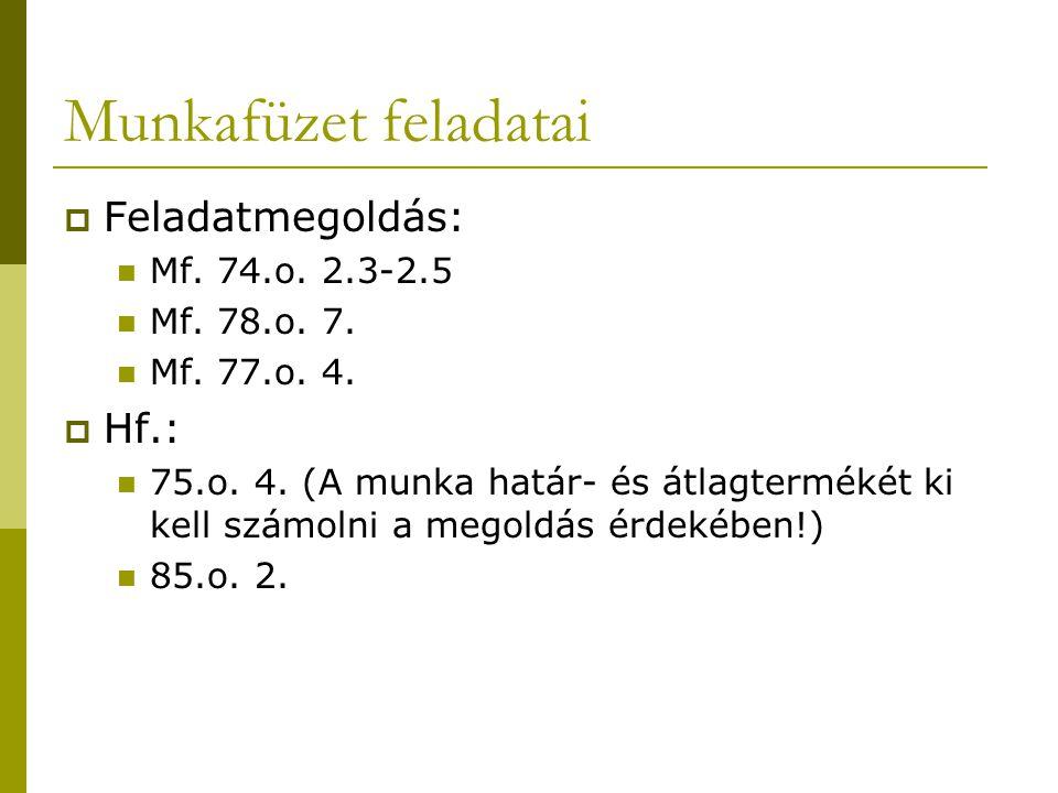 Munkafüzet feladatai Feladatmegoldás: Hf.: Mf. 74.o. 2.3-2.5
