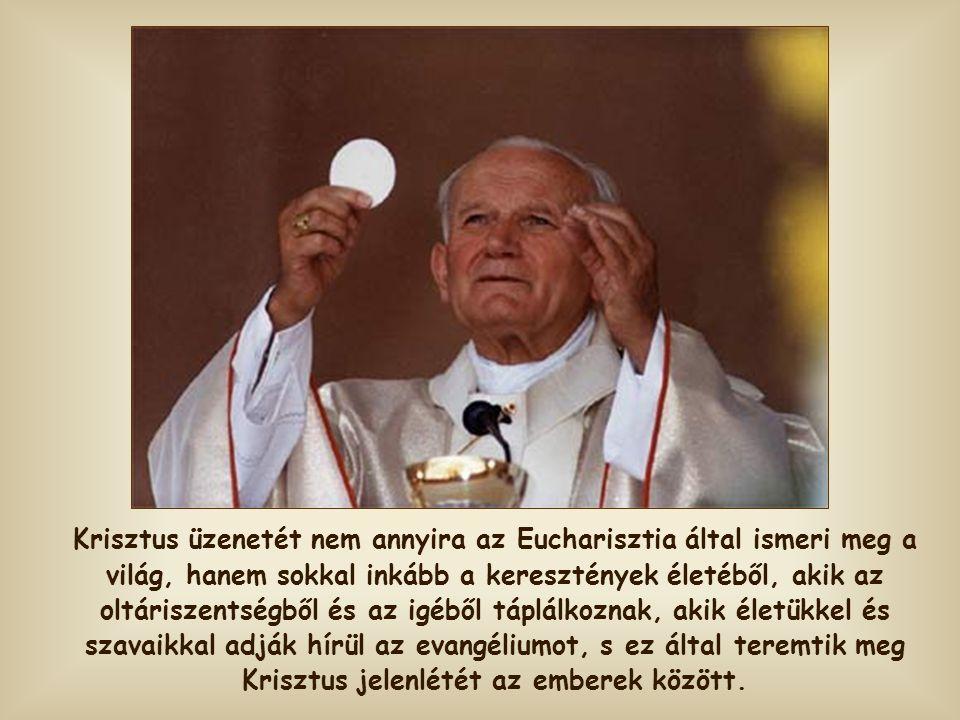 Krisztus üzenetét nem annyira az Eucharisztia által ismeri meg a világ, hanem sokkal inkább a keresztények életéből, akik az oltáriszentségből és az igéből táplálkoznak, akik életükkel és szavaikkal adják hírül az evangéliumot, s ez által teremtik meg Krisztus jelenlétét az emberek között.