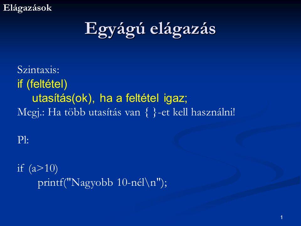 Egyágú elágazás Szintaxis: if (feltétel)