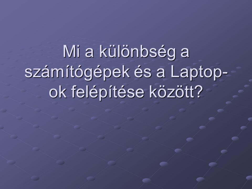 Mi a különbség a számítógépek és a Laptop-ok felépítése között