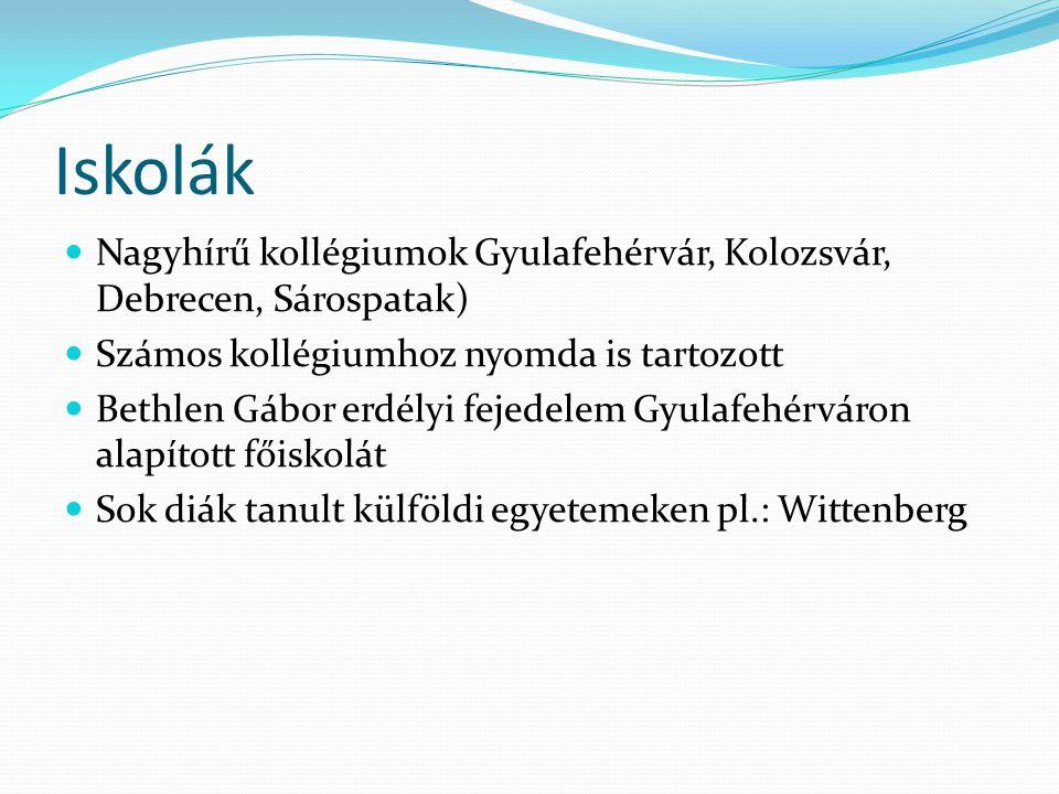 Iskolák Nagyhírű kollégiumok Gyulafehérvár, Kolozsvár, Debrecen, Sárospatak) Számos kollégiumhoz nyomda is tartozott.
