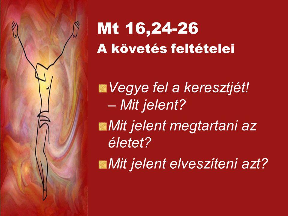 Mt 16,24-26 Vegye fel a keresztjét! – Mit jelent