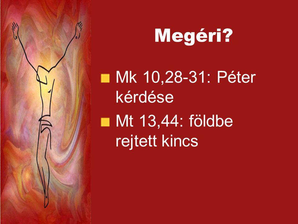 Megéri Mk 10,28-31: Péter kérdése Mt 13,44: földbe rejtett kincs