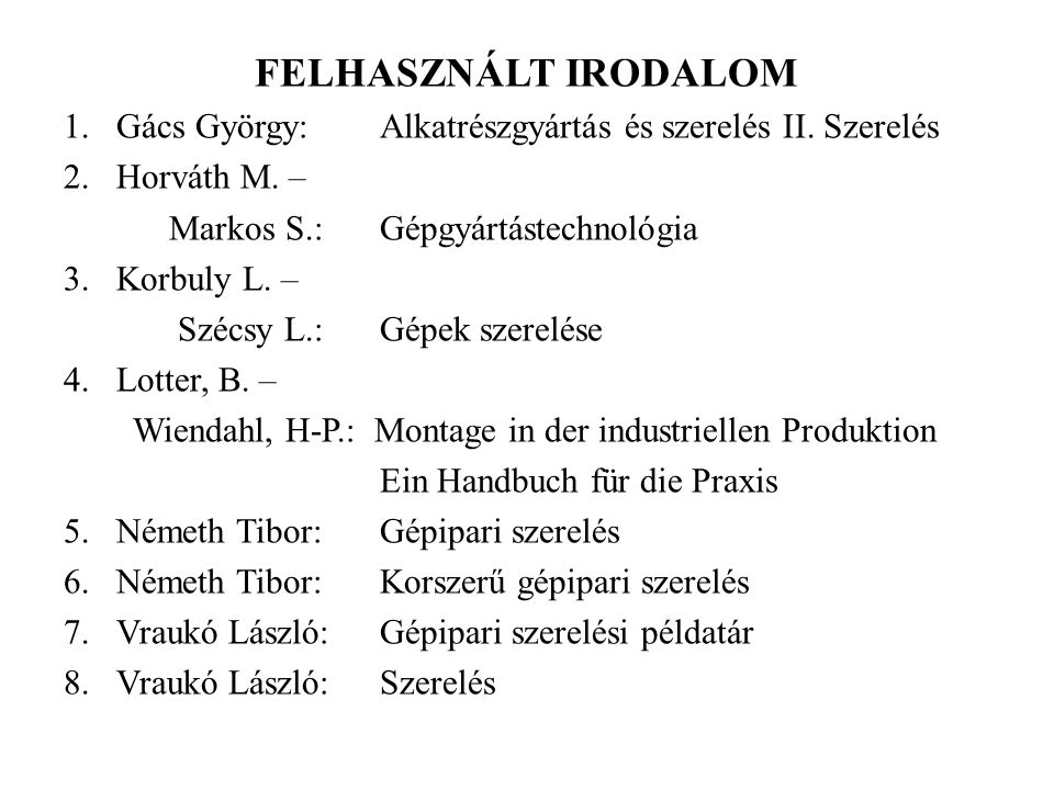 FELHASZNÁLT IRODALOM Gács György: Alkatrészgyártás és szerelés II. Szerelés. Horváth M. – Markos S.: Gépgyártástechnológia.