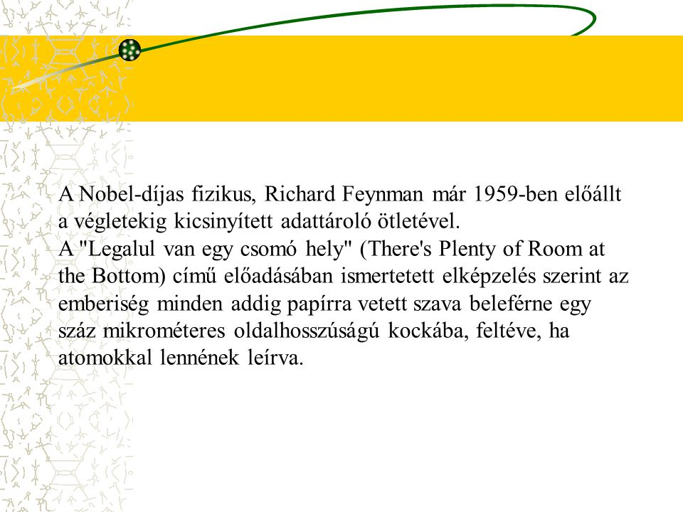A Nobel-díjas fizikus, Richard Feynman már 1959-ben előállt a végletekig kicsinyített adattároló ötletével.