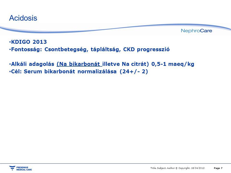 Acidosis KDIGO 2013. Fontosság: Csontbetegség, tápláltság, CKD progresszió. Alkáli adagolás (Na bikarbonát illetve Na citrát) 0,5-1 maeq/kg.