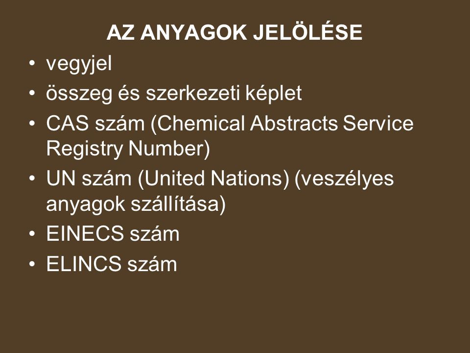 AZ ANYAGOK JELÖLÉSE vegyjel. összeg és szerkezeti képlet. CAS szám (Chemical Abstracts Service Registry Number)