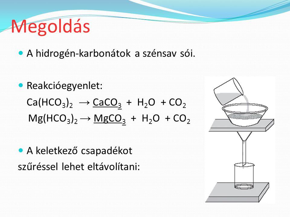 Megoldás A hidrogén-karbonátok a szénsav sói. Reakcióegyenlet: