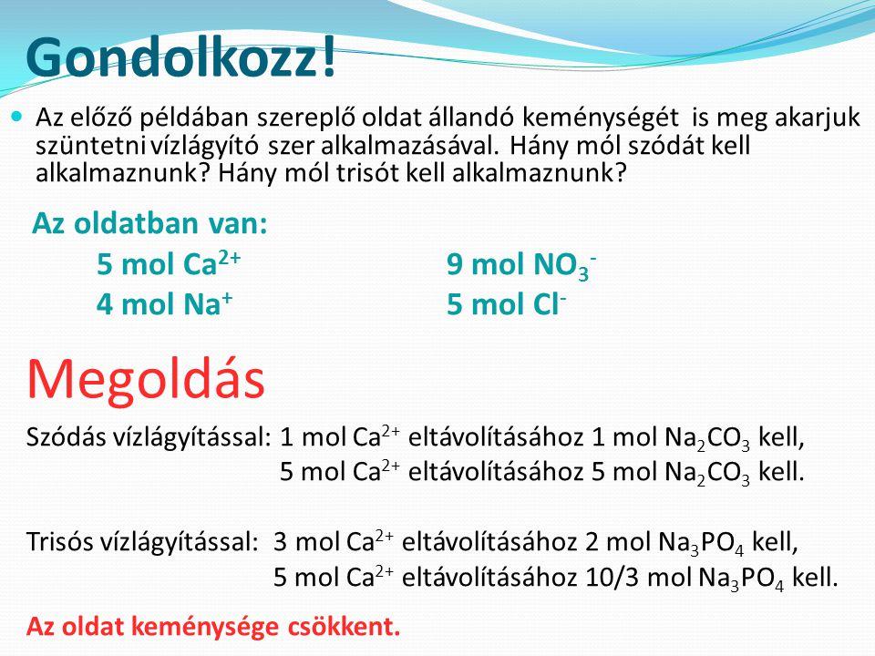 Gondolkozz! Megoldás Az oldatban van: 5 mol Ca2+ 9 mol NO3-