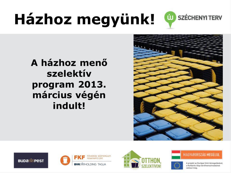 A házhoz menő szelektív program 2013. március végén indult!
