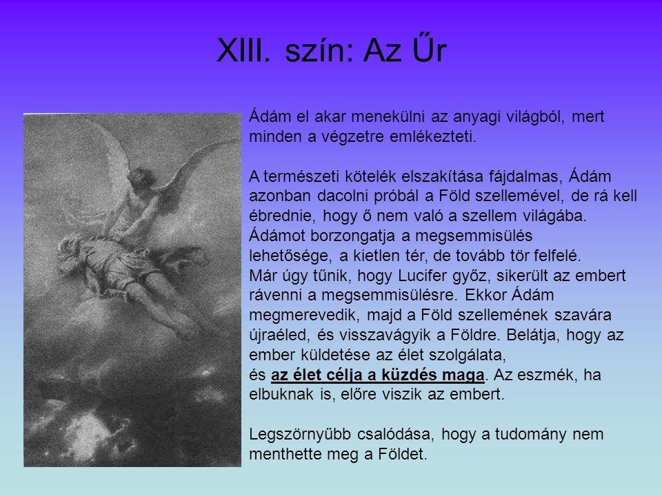 XIII. szín: Az Űr Ádám el akar menekülni az anyagi világból, mert minden a végzetre emlékezteti.