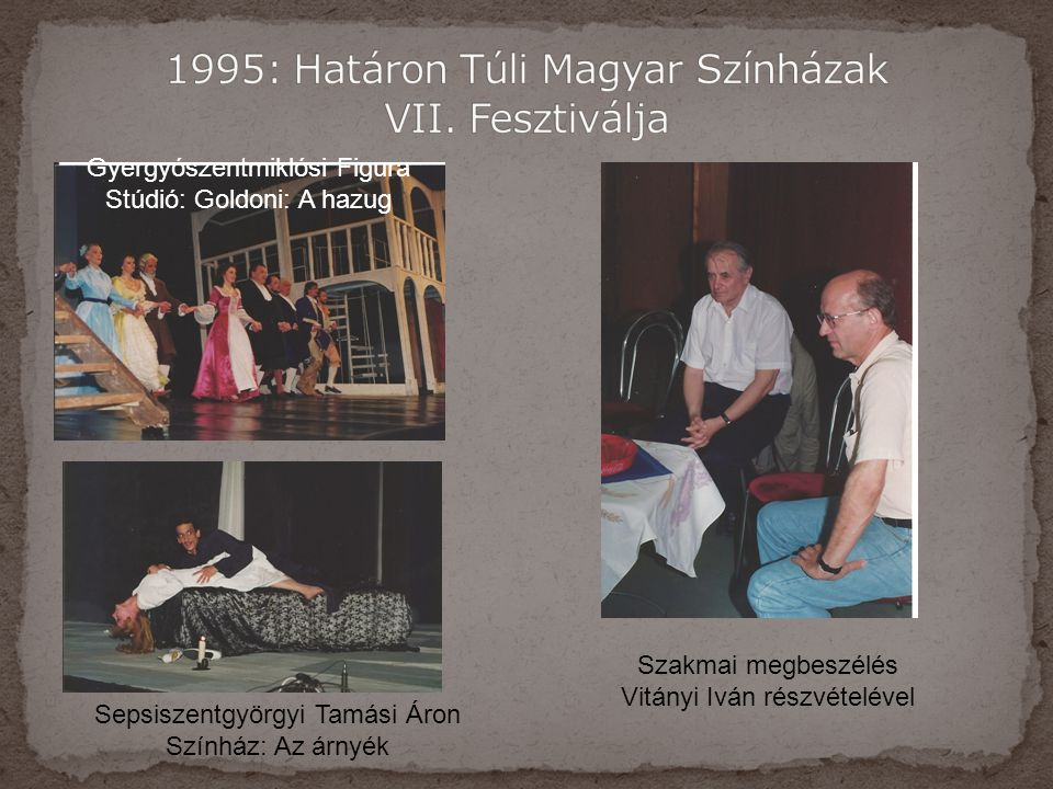 1995: Határon Túli Magyar Színházak VII. Fesztiválja