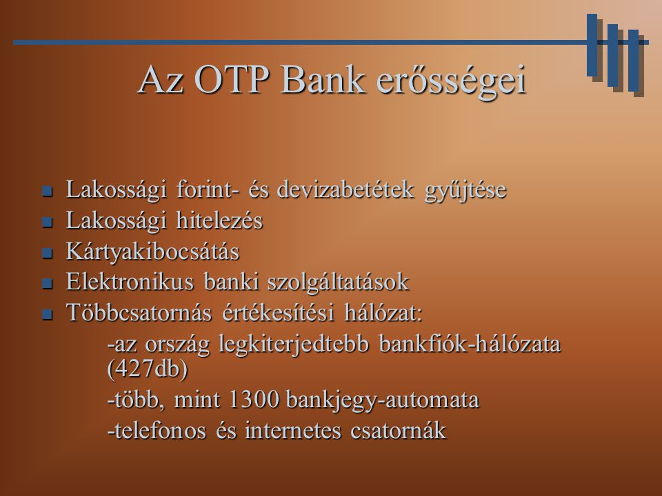 Az OTP Bank erősségei Lakossági forint- és devizabetétek gyűjtése