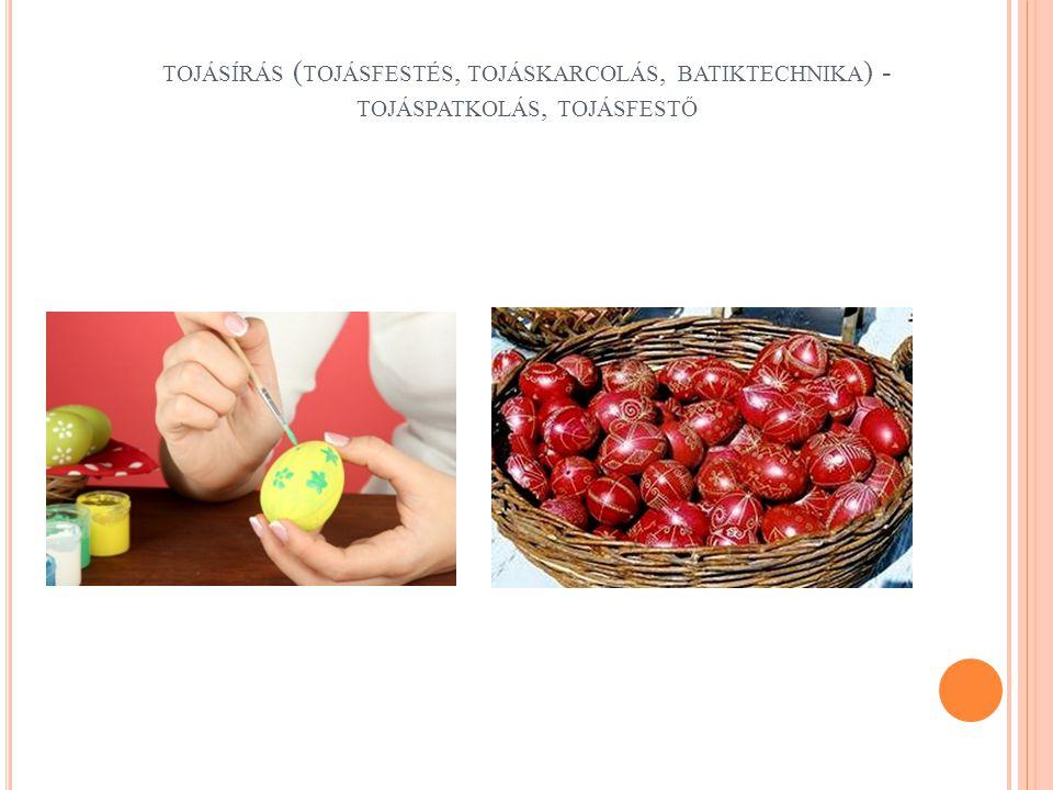 tojásírás (tojásfestés, tojáskarcolás, batiktechnika) - tojáspatkolás, tojásfestő