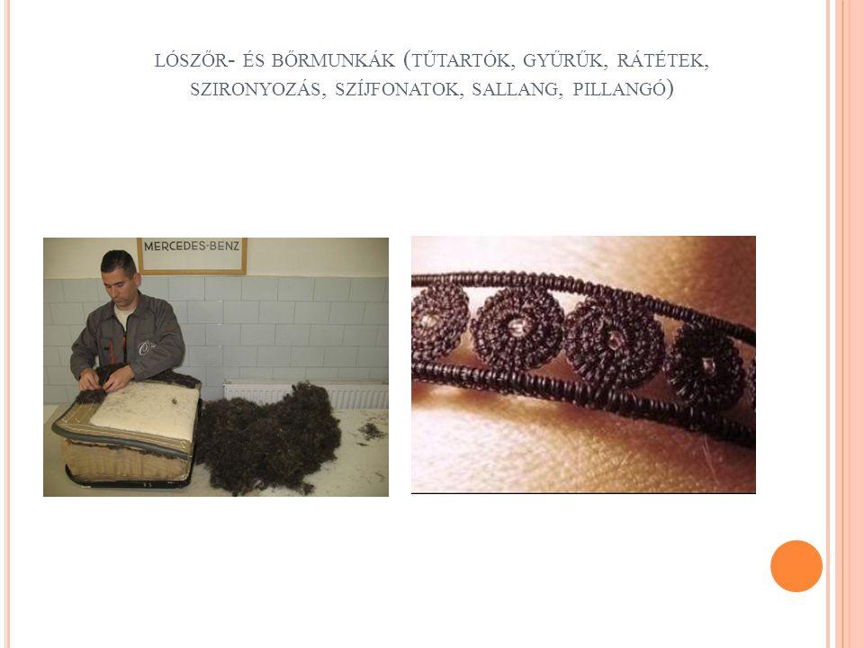 lószőr- és bőrmunkák (tűtartók, gyűrűk, rátétek, szironyozás, szíjfonatok, sallang, pillangó)